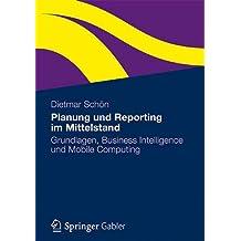 Planung und Reporting im Mittelstand: Grundlagen, Business Intelligence und Mobile Computing (German Edition)