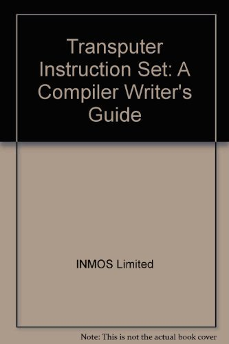 Transputer Instruction Set: A Compiler Writer's Guide