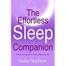 The Effortless Sleep Companion: From Chronic Insomnia to the Best Sleep of your Life (The Effortless Sleep Trilogy Book 2) (English Edition)