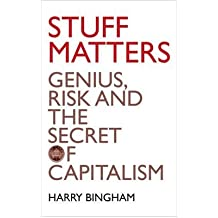 Stuff Matters Genius, Risk and the Secret of Capitalism by Bingham, Harry ( Author ) ON Jul-08-2010, Paperback