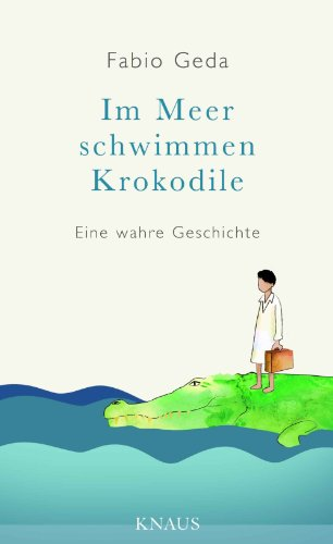 Im Meer schwimmen Krokodile -: Eine wahre Geschichte -