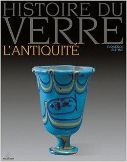 Histoire du verre : L'Antiquit de Florence Slitine ( 1 janvier 2005 )