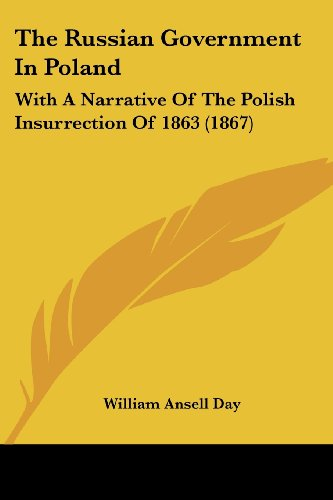 The Russian Government in Poland: With a Narrative of the Polish Insurrection of 1863 (1867)