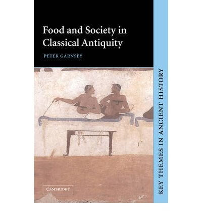 [( Food and Society in Classical Antiquity )] [by: Peter Garnsey] [May-2006]