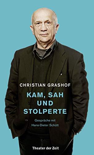 Christian Grashof. Kam, sah und stolperte: Gespräche mit Hans-Dieter Schütt