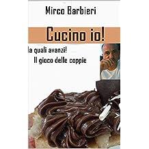 Cucino io!: Ma quali avanzi!  Il gioco delle coppie (Italian Edition)