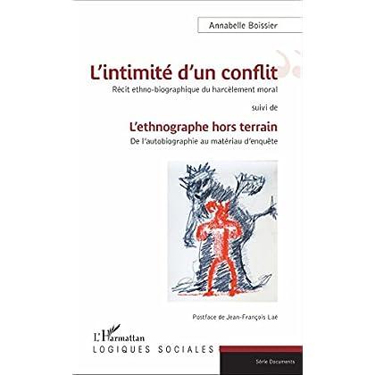 L'intimité d'un conflit : Récit ethno-biographique du harcèlement moral: suivi de - L'ethnographe hors terrain : De l'autobiographie au matériau d'enquête (Logiques sociales)