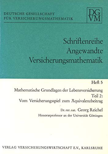 Mathematische Grundlagen der Lebensversicherung: Teil 2: Vom Versicherungsspiel zum Äquivalenzbeitrag (Angewandte Versicherungsmathematik)