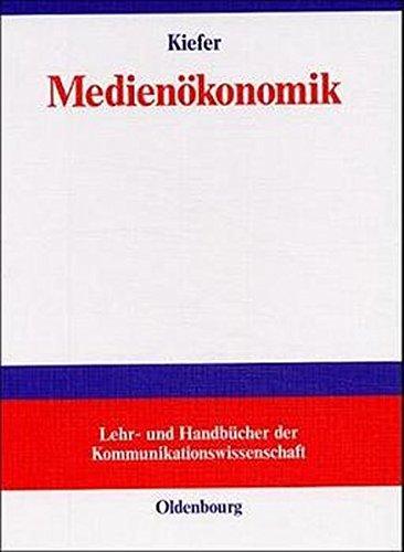 Medienökonomik: Einführung in eine ökonomische Theorie der Medien by Marie Luise Kiefer (2000-11-22)