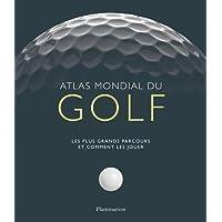 Atlas mondial du golf : Les plus grands parcours et comment les jouer