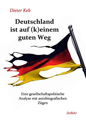 deutschland-ist-auf-keinem-guten-weg-eine-gesellschaftspolitische-analyse-mit-autobiografischen-zuge