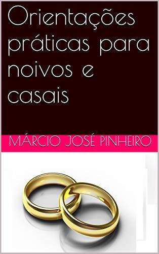 Orientaçes práticas para noivos e casais (Portuguese Edition)
