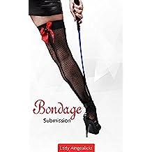Bondage: Submission - A BDSM Erotic Romance Spanking Adult Fifty Shades Disciplin Dominatrix Erotica Short Story (English Edition)
