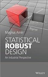 Statistical Robust Design: An Industrial Perspective by Magnus Arner (2014-03-28)