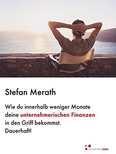 Merath Stefan, Wie du innerhalb weniger Monate deine unternehmerischen Finanzen in den Griff bekommst. Dauerhaft!
