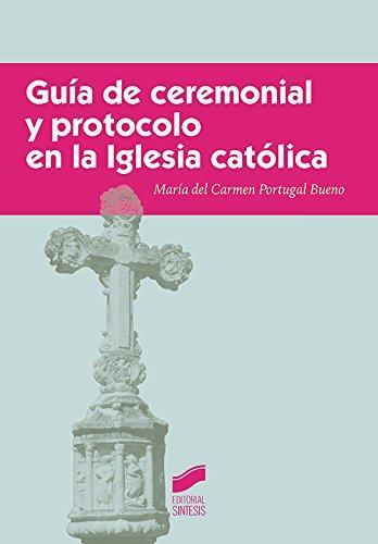Guía de ceremonial y protocolo en la Iglesia católica por María del Carmen Portugal Bueno