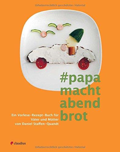 Papa macht Abendbrot: Ein Vorlese-Rezept-Buch für Väter und Mütter