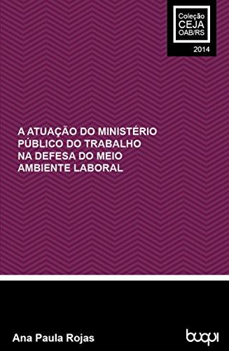 A atuação do Ministério Público do Trabalho na defesa do meio ambiente laboral (Coleção CEJA 2014 Livro 1) (Portuguese Edition) por Ana Paula Rojas
