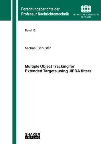 Multiple Object Tracking for Extended Targets using JIPDA filters (Forschungsberichte der Professur Nachrichtentechnik, Band 12)