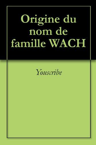 Origine du nom de famille WACH (Oeuvres courtes) par Youscribe