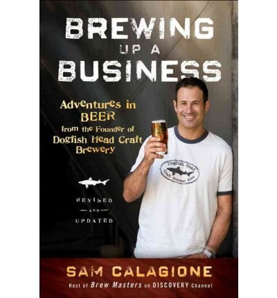 [( Brewing Up a Business: Adventures in Beer from the Founder of Dogfish Head Craft Brewery (Revised, Updated) By Calagione, Sam ( Author ) Paperback Feb - 2011)] Paperback