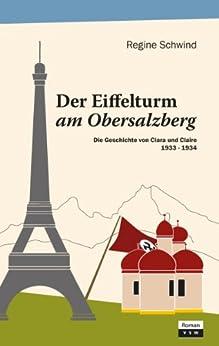 Der Eiffelturm am Obersalzberg: Die Geschichte von Clara und Claire 1933 - 1934
