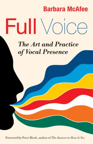 Full Voice: The Art and Practice of Vocal Presence por Barbara McAfee