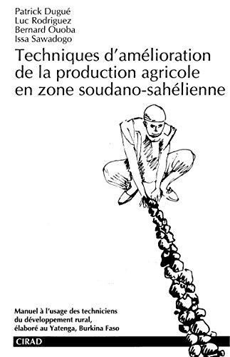 Techniques d'amélioration de la production agricole en zone soudano-sahélienne par Issa Sawadogo