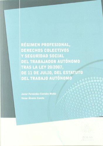 Regimen profesional, derechos colectivos y seguridad social del trabajador autonomo tras la Ley 20/2007 del Estatuto del Trabajo Autónomo