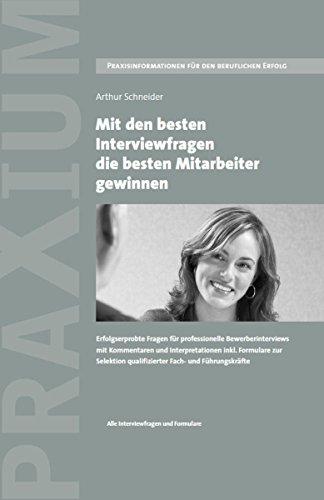 Mit den besten Interviewfragen die besten Mitarbeiter gewinnen: Erfolgserprobte Fragen für Bewerberinterviews mit qualifizierter Fach- und Führungskräfte ... qualifizierter Fach- und Führungskräfte