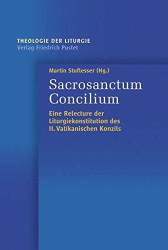 Sacrosanctum Concilium: Eine Relecture der Liturgiekonstitution des II. Vatikanischen Konzils