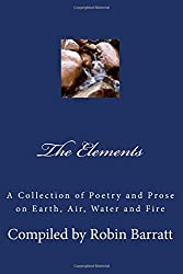 The Elements: A Collection of Poetry and Prose on Earth, Air, Water and Fire