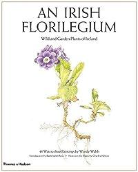 Irish Florilegium: Wild and Garden Plants of Ireland