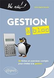 Gestion à Bloc 30 Fiches et Exercices Corrigés pour S'Initier à la Gestion