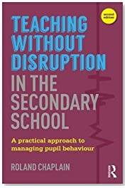 Teaching without Disruption in the Secondary School: A Practical Approach to Managing Pupil Behaviour