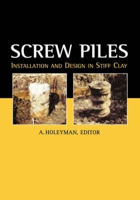 [(Screw Piles - Installation and Design in Stiff Clay : Proceedings of the Symposium on Screw Piles, Brussels, Belgium, 15 March 2001)] [Edited by A. E. Holeyman] published on (March, 2001)