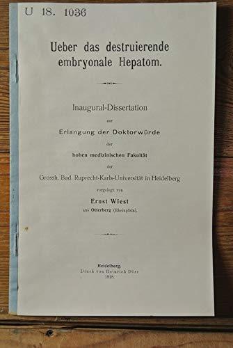 Ueber das destruierende embryonale Hepatom / Ernst Wiest
