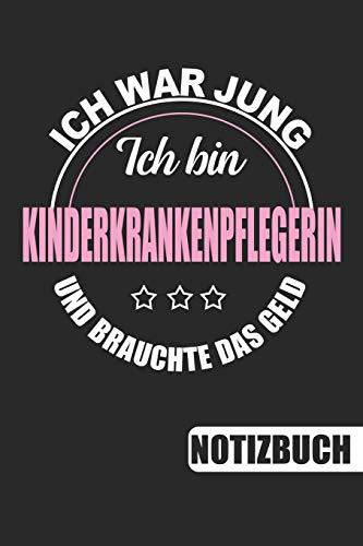 npflegerin - Ich war jung und brauchte das Geld: Notizbuch mit lustigem Spruch für Kinderkrankenpflegerinnen -  110 linierte Seiten, ca. A5 (6 x 9 inch) ()