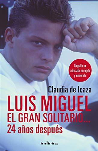 Luis Miguel, el gran solitario... 24 años (Indicios no ficción) por Claudia de Icaza