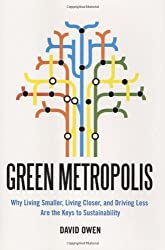 Green Metropolis: Why Living Smaller, Living Closer, and Driving Less are the Keys to Sustainability by David Owen (2009-09-17)