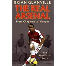 The Real Arsenal: From Chapman to Wenger - The Unofficial Story