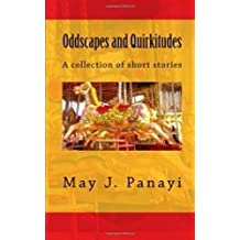 Oddscapes and Quirkitudes: A collection of short stories, tending towards the odd
