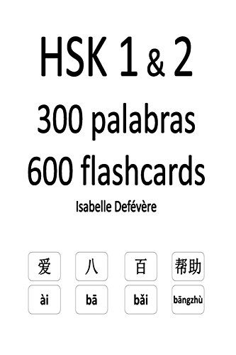 HSK 1 & 2 300 palabras 600 flashcards por Isabelle Defévère