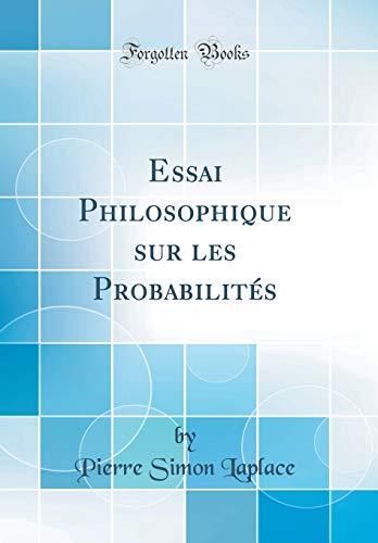 Essai Philosophique Sur Les Probabilités (Classic Reprint)