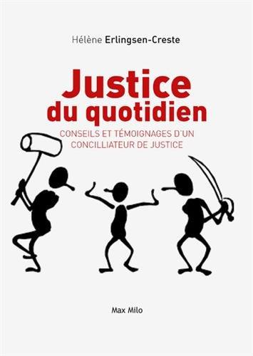 Justice du quotidien - Conseils et témoignages d'un concilliateur de justice