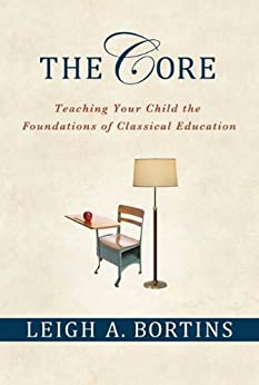 The Core: Teaching Your Child the Foundations of Classical Education di [Bortins, Leigh A.]