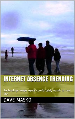 Internet Absence Trending: Technology keeps users comfortably numb to real life (English Edition) (Leben Security Internet)