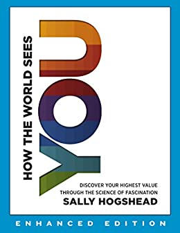 How the World Sees You (Enhanced Edition): Discover Your Highest Value Through the Science of Fascination par [Hogshead, Sally]