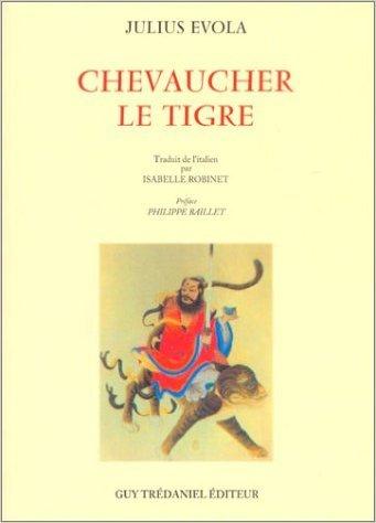 Chevaucher le tigre de Julius Evola,Philippe Baillet (Préface),Isabelle Robinet (Traduction) ( 15 juillet 2002 )