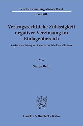 Vertragsrechtliche Zulässigkeit negativer Verzinsung im Einlagenbereich.: Zugleich ein Beitrag zur Identität des Schuldverhältnisses. (Schriften zum Bürgerlichen Recht)